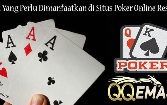 Hal Yang Perlu Dimanfaatkan di Situs Poker Online Resmi