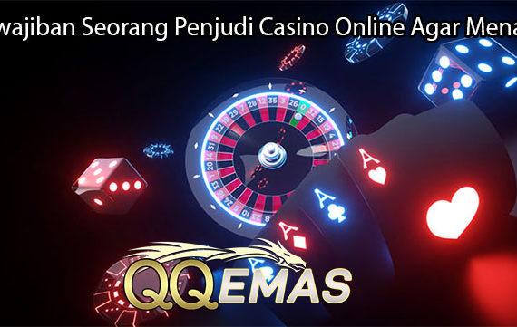 Kewajiban Seorang Penjudi Casino Online Agar Menang