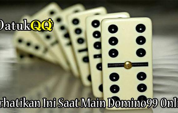 Perhatikan Ini Saat Main Domino99 Online