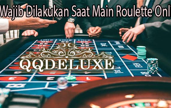 Ini Wajib Dilakukan Saat Main Roulette Online