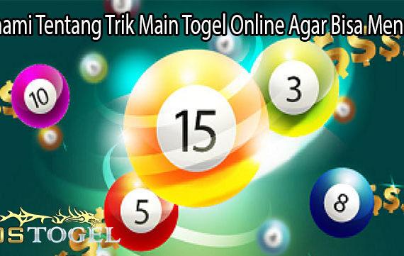 Pahami Tentang Trik Main Togel Online Agar Bisa Menang